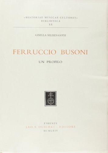 FERRUCCIO BUSONI. Un profilo.: SELDEN-GOTH Gisella.