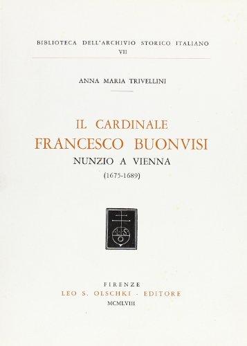 IL CARDINALE FRANCESCO BUONVISI, NUNZIO A VIENNA (1675-1689).: TRIVELLINI Anna Maria.