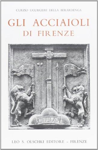 Gli Acciaioli di Firenze nella luce dei: Ugurgieri della Berardenga,Curzio.