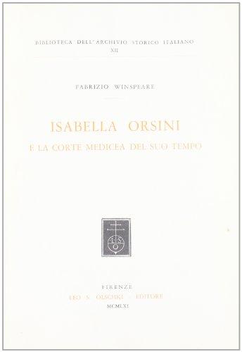 ISABELLA ORSINI E LA CORTE MEDICEA DEL SUO TEMPO.: WINSPEARE Fabrizio.