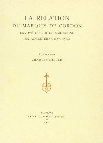 LA RELATION DU MARQUIS DE CORDON ENVOYÉ DU ROI DE SARDAIGNE EN ANGLETERRE (1774-1784).: MILLER C. (...