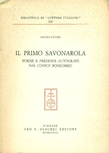 Il primo Savonarola. Poesie e prediche autografe dal Codice Borromeo.: Cattin,Giulio.