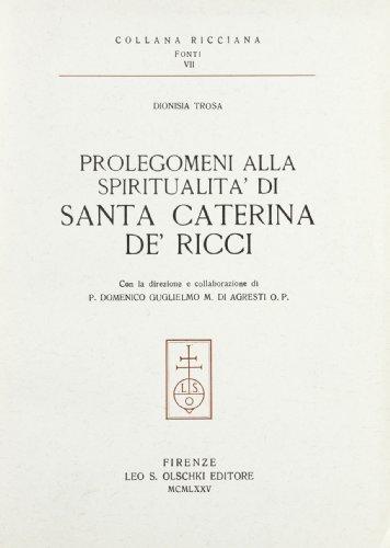 PROLEGOMENI ALLA SPIRITUALITA' DI SANTA CATERINA DE' RICCI.: TROSA Dionisia.