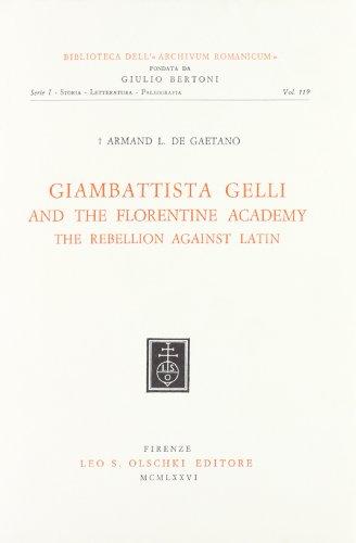 GIANBATTISTA GELLI AND THE FLORENTINE ACADEMY. The rebellion against Latin.: De GAETANO Armando.