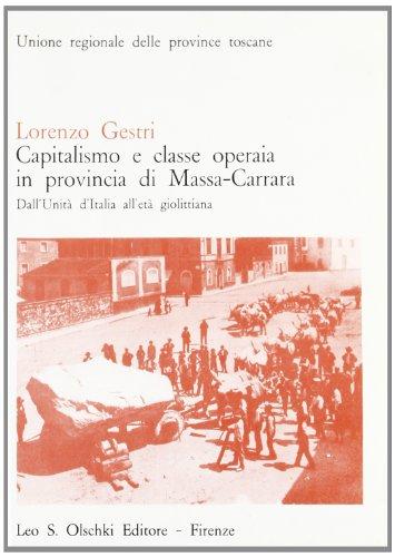 Capitalismo e classe operaia in provincia di Massa-Carrara. Dall'Unità d'Italia ...