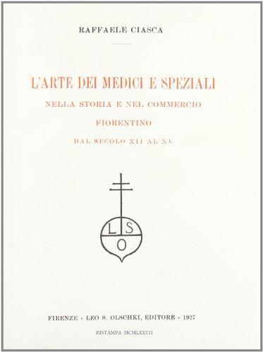 9788822222695: L'arte dei medici e speziali nella storia e nel commercio fiorentino dal secolo XII al XV (Biblioteca storica toscana)