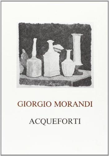 Giorgio Morandi. Acqueforti. Le acqueforti del Gabinetto: Catalogo della Mostra: