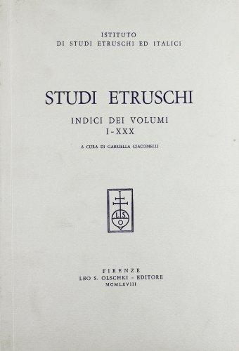 STUDI ETRUSCHI. Indici (I-XXX). Rivista annuale diretta da Massimo Pallottino, fondata nel 1927. ...