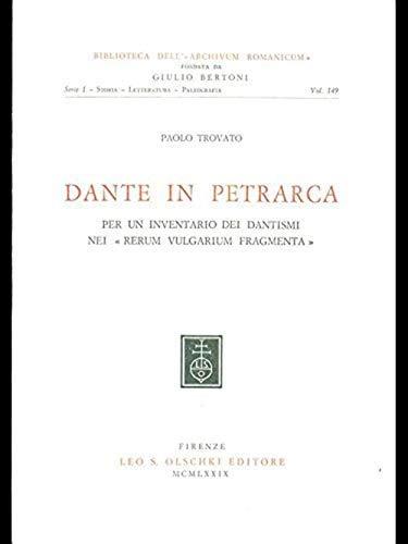 Dante in Petrarca. Per un inventario dei dantismi nei Rerum Vulgarium Fragmenta.: Trovato,Paolo.