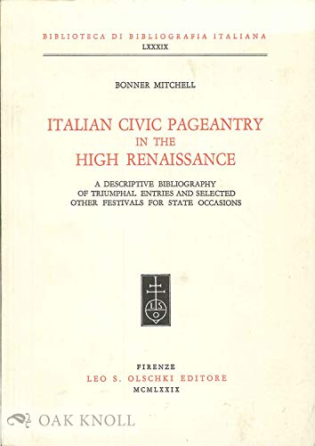 9788822228413: Italian Civic Pageantry in the High Renaissance: A Descriptive Bibliography of Triumphal Entries and Selected Other Festivals for State Occasions (Biblioteca Di Bibliografia)
