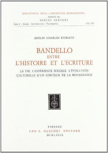 Bandello Entre L'Histoire Et L'Ecriture: La Vie, L'Experience Sociale, L'Evolution ...