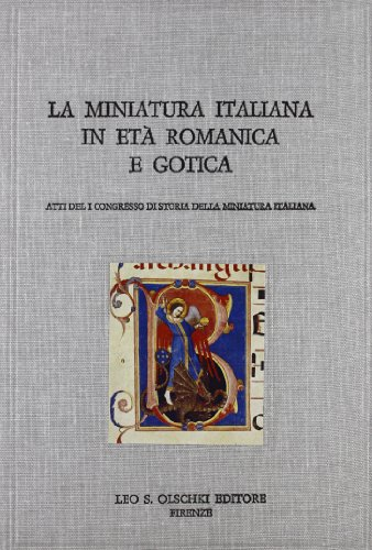 LA MINIATURA ITALIANA IN ETA' ROMANICA E GOTICA. Atti del I congresso di storia della ...
