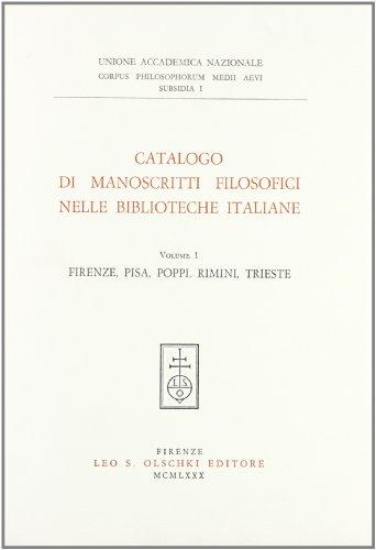 CATALOGO DI MANOSCRITTI FILOSOFICI NELLE BIBLIOTECHE ITALIANE. Volume I: Firenze, Pisa, Poppi, ...