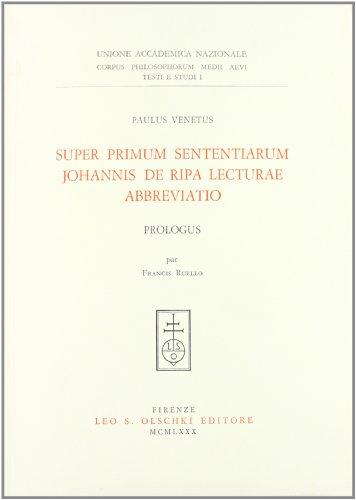 SUPER PRIMUM SENTENTIARUM JOHANNIS DE RIPA LECTURAE ABBREVIATIO. Prologus.: Paulus Venetus.