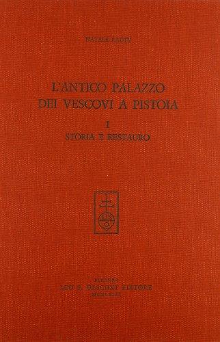 L'ANTICO PALAZZO DEI VESCOVI A PISTOIA. VOL. I. Storia e restauro.: RAUTY Natale.