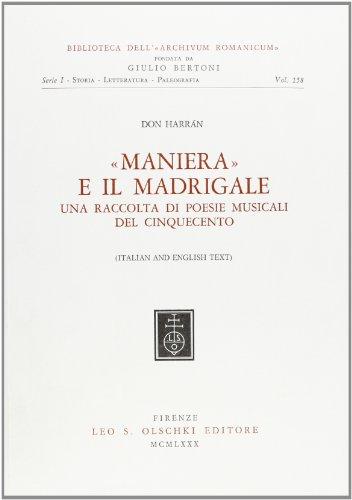 Maniera» e il madrigale. Una raccolta di poesie musicali del Cinquecento.: Harràn,Don.