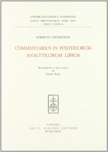 COMMENTARIUS IN POSTERIORUM ANALYTICORUM LIBROS.: ROBERTUS GROSSETESTE.