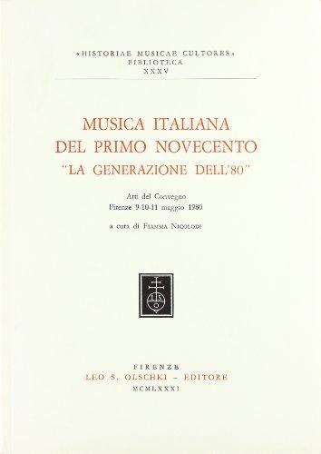 """MUSICA ITALIANA DEL PRIMO NOVECENTO. """"La generazione dell'80"""". Atti del Convegno (..."""