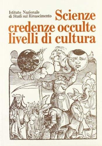 SCIENZE, CREDENZE OCCULTE, LIVELLI DI CULTURA. Convegno internazionale di studi (Firenze, 26-30 ...