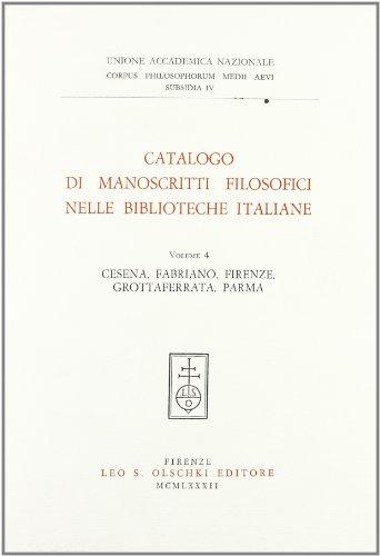 CATALOGO DI MANOSCRITTI FILOSOFICI NELLE BIBLIOTECHE ITALIANE. Volume IV: Cesena, Fabriano, Firenze...