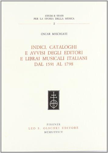 INDICI, CATALOGHI E AVVISI DEGLI EDITORI E LIBRAI MUSICALI ITALIANI DAL 1591 AL1798.: MISCHIATI ...