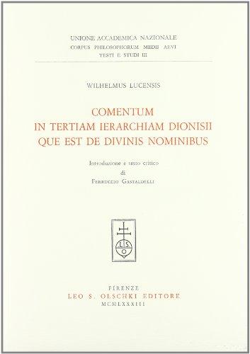 COMENTUM IN TERTIAM IERARCHIAM DIONISII QUE EST DE DIVINIS NOMINIBUS.: Wilhelmus Lucensis.