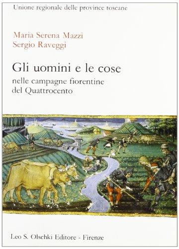 Gli uomini e le cose nelle campagne fiorentine del Quattrocento.: Mazzi,Maria Serena. Raveggi,...