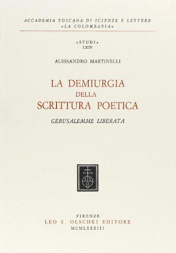 La demiurgia della scrittura poetica, Gerusalemme Liberata.: Martinelli,Alessandro.