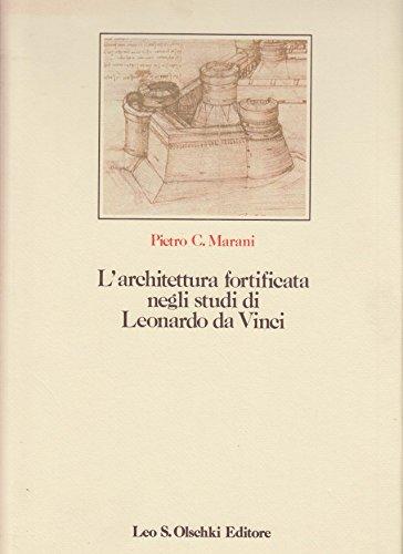 Larchitettura Fortificata negli studi di Leonardo da Vinci: Con il catalogo completo dei disegni (...