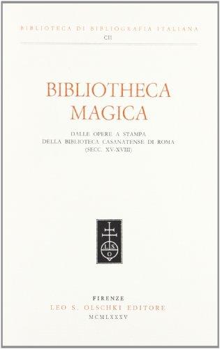 BIBLIOTHECA MAGICA. Dalle opere a stampa della biblioteca Casanatense di Roma (Secc. XV-XVIII).: ...