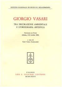 Giorgio Vasari tra decorazione ambientale e storiografia: A cura di