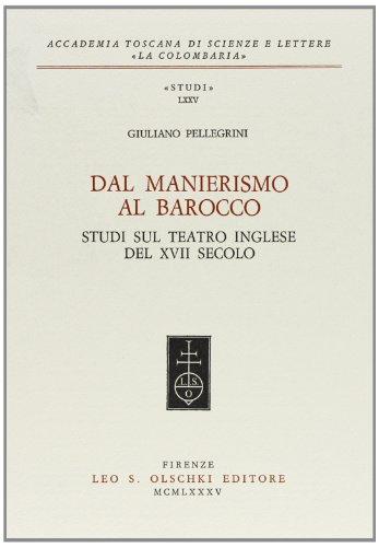 Dal Manierismo al Barocco. Studi sul teatro inglese del XVII secolo.: Pellegrini,Giuliano.