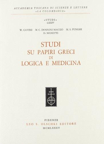 Studi su papiri greci di logica e medicina.: Cavini,W. Donnini Macciò,M.C. Funghi,M.S. Manetti,D.