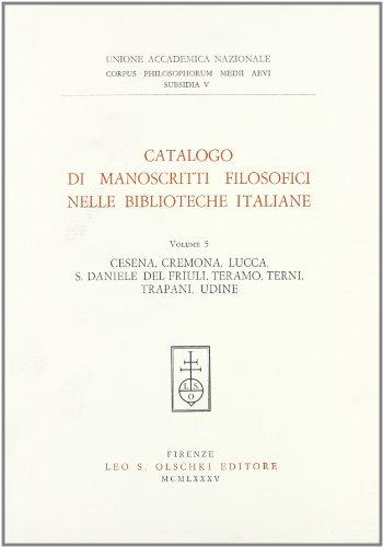 CATALOGO DI MANOSCRITTI FILOSOFICI NELLE BIBLIOTECHE ITALIANE. Volume V. Cesena, Cremona, Lucca, ...