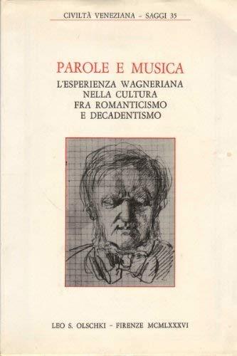 Parole e musica. L'esperienza wagneriana nella cultura fra romanticismo e decadenentismo.