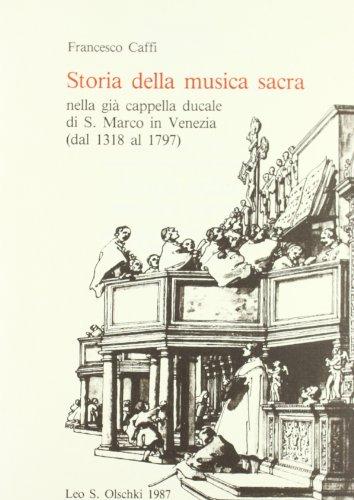 STORIA DELLA MUSICA SACRA NELLA GIA' CAPPELLA DUCALE DI S.MARCO IN VENEZIA. Dal 1318 al 1797.:...