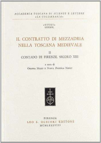 IL CONTRATTO DI MEZZADRIA NELLA TOSCANA MEDIEVALE. II: Contado di Firenze, sec. XIII.: MUZZI O. / ...