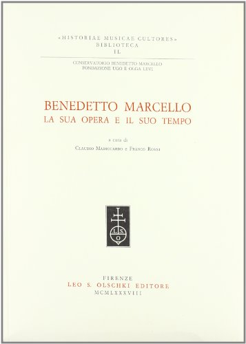 BENEDETTO MARCELLO, LA SUA OPERA E IL SUO TEMPO. Atti del convegno internazionale (Venezia, 15-17 ...