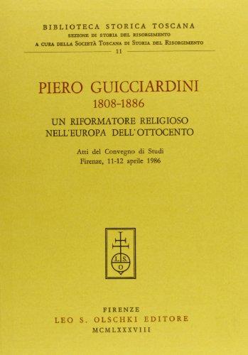 Piero Guicciardini (1808-1886). Un riformatore religioso nell'Europa dell'Ottocento. Atti...