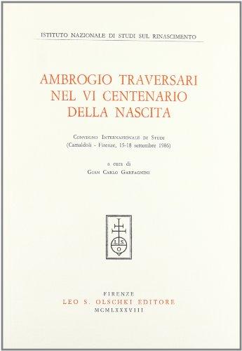 AMBROGIO TRAVERSARI NEL VI CENTENARIO DELLA NASCITA. Convegno Internazionale di Studi. ...
