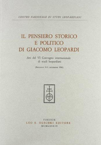IL PENSIERO STORICO E POLITICO DI GIACOMO LEOPARDI. Atti del VI Convegno internazionale di studi ...