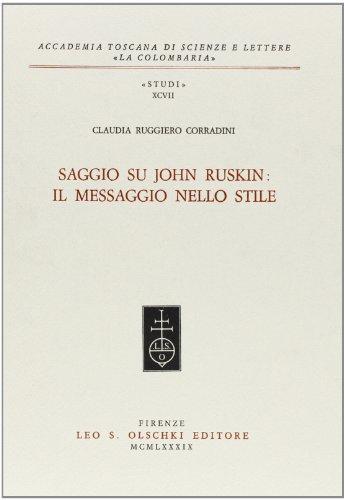 Saggio su John Ruskin: il messaggio nello stile.: Ruggiero Corradini,Claudia.
