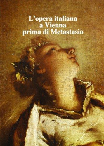 L'OPERA ITALIANA A VIENNA PRIMA DI METASTASIO.: MURARO M.T. (a cura di).