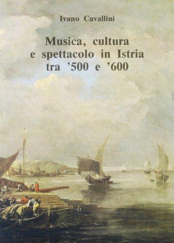 Musica, cultura e spettacolo in Istria tra '500 e '600.: Cavallini,Ivano.