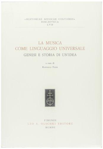 LA MUSICA COME LINGUAGGIO UNIVERSALE. Genesi e storia di un'idea.: POZZI R. (a cura di).