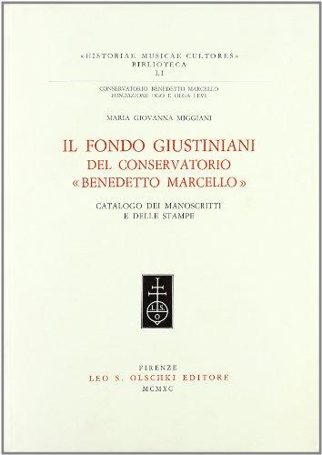 IL FONDO GIUSTINIANI DEL CONSERVATORIO BENEDETTO MARCELLO DI VENEZIA. Catalogo dei manoscritti e ...