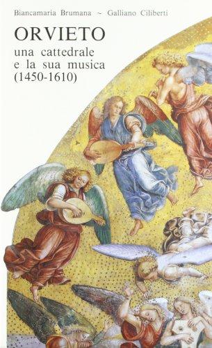 ORVIETO. Una cattedrale e la sua musica, 1450-1610.: BRUMANA Biancamaria / CILIBERTI Galliano.
