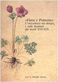 """FLORA E POMONA: L'ORTICOLTURA NEI DISEGNI E NELLE INCISIONI DEI SECOLI XVI-XIX (""""Flora ..."""