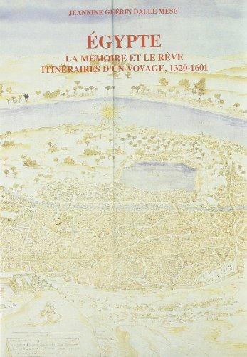 EGYPTE. La mémoire et le rève. Itinéraires d'un voyage (1320-1601).: ...