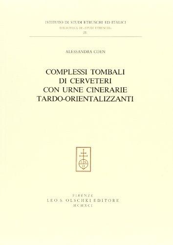 9788822238276: Complessi tombali di Cerveteri con urne cinerarie tardo-orientalizzanti (Ist. naz. studi etruschi. Biblioteca)